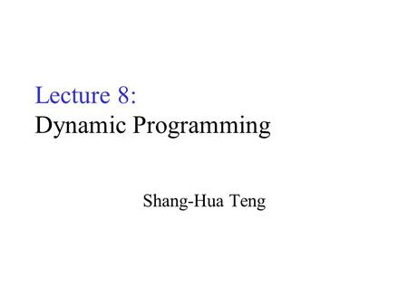 Lecture 8: Dynamic Programming Shang-Hua Teng. First Example: n choose k Many combinatorial problems require the calculation of the binomial coefficient.