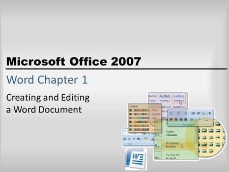 Microsoft Office 2007 Word Chapter 1 Creating and Editing a Word Document.