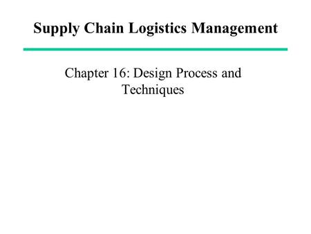 Supply Chain Logistics Management Chapter 16: Design Process and Techniques.