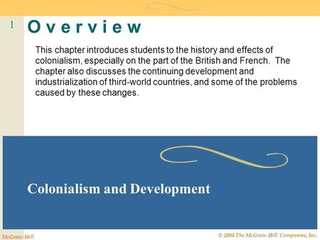 1 McGraw-Hill © 2004 The McGraw-Hill Companies, Inc. O v e r v i e w Colonialism and Development This chapter introduces students to the history and effects.