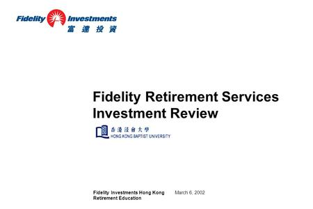 Fidelity Investments Hong Kong Retirement Education March 6, 2002 Fidelity Retirement Services Investment Review.