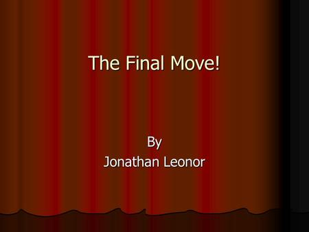 The Final Move! By Jonathan Leonor. Daniel is in a tough situation because he only has one move left to checkmate his opponent other wise it will be a.