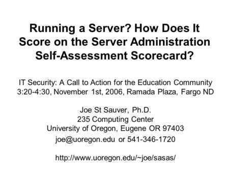 Running a Server? How Does It Score on the Server Administration <strong>Self</strong>-Assessment Scorecard? IT Security: A Call to Action for the <strong>Education</strong> Community 3:20-4:30,