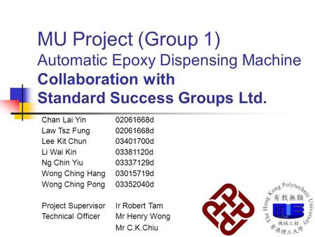 MU Project (Group 1) Automatic Epoxy Dispensing Machine Collaboration with Standard Success Groups Ltd. Chan Lai Yin02061668d Law Tsz Fung02061668d Lee.
