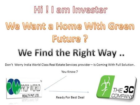 Don't Worry India World Class Real Estate Services provider – Is Coming With Full Solution. You Know ? Ready For Best Deal.