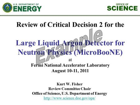 OFFICE OF SCIENCE Review of Critical Decision 2 for the Large Liquid Argon Detector for Neutron Physics (MicroBooNE) at Fermi National Accelerator Laboratory.