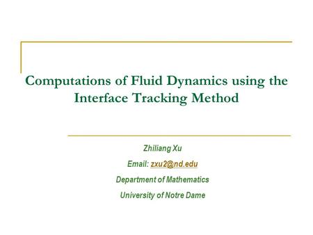 Computations of Fluid Dynamics using the Interface Tracking Method Zhiliang Xu   Department of Mathematics University of Notre.