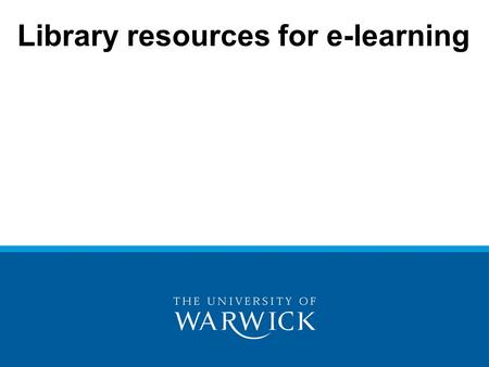 Library resources for e-learning. Subject librarian – post vacant Team leader: Chris Bradford Information skills –All levels Web pages –Resources –training.