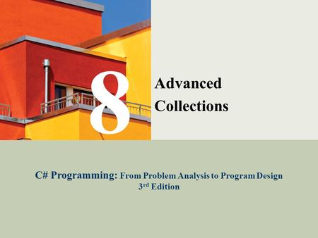 C# Programming: From Problem Analysis to Program Design1 Advanced Collections C# Programming: From Problem Analysis to Program Design 3 rd Edition 8.
