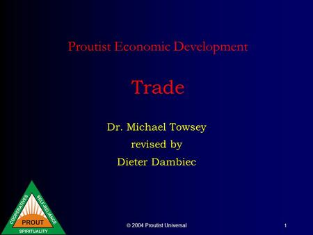  2004 Proutist Universal 1 Proutist Economic Development Trade Dr. Michael Towsey revised by Dieter Dambiec.