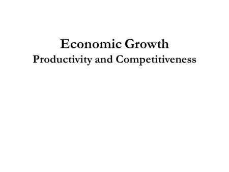 Economic Growth Productivity and Competitiveness.