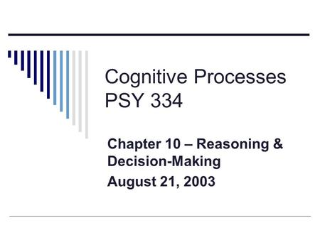 Cognitive Processes PSY 334 Chapter 10 – Reasoning & Decision-Making August 21, 2003.