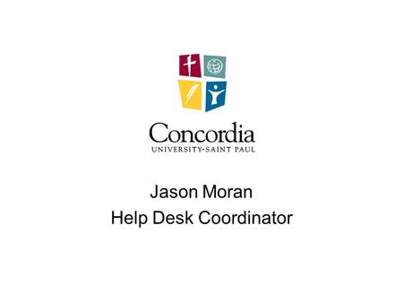 Jason Moran Help Desk Coordinator. Who are we supporting? 800 Traditional Undergraduate Students 1100 Non-Traditional Students 300 Graduate Students 400.