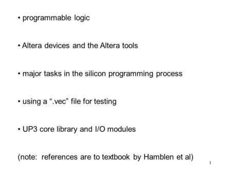 "1 programmable logic Altera devices and the Altera tools major tasks in the silicon programming process using a "".vec"" file for testing UP3 core library."