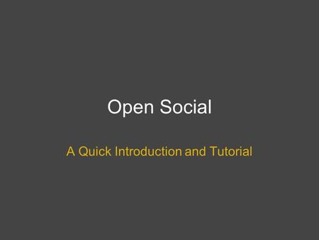 Open Social A Quick Introduction and Tutorial. What is Open-Social in a Nutshell? Open-Social provides a API specification for social networking sites.