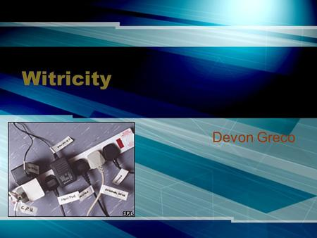 Witricity Devon Greco. What is Witricity? Electricity without wires Magnetic loop antennas Electromagnetic near-field.
