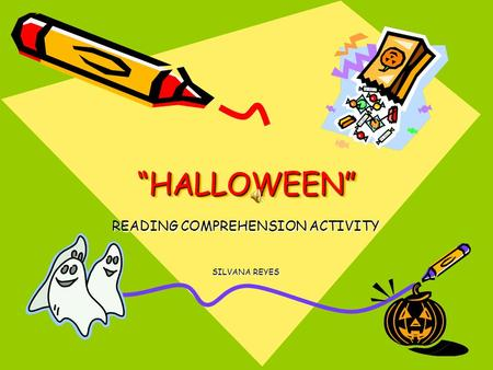 """HALLOWEEN""""HALLOWEEN"" READING COMPREHENSION ACTIVITY SILVANA REYES."