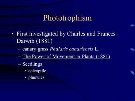 Phototrophism First investigated by Charles and Frances Darwin (1881)