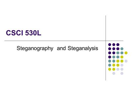 CSCI 530L Steganography and Steganalysis. Administrative issues If you have not yet signed up for a Lab Section, do so now. Most lab sections are full.