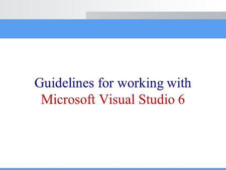 Guidelines for working with Microsoft Visual Studio 6.