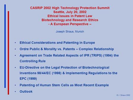 © J. Straus 2002 CASRIP 2002 High Technology Protection Summit Seattle, July 20, 2002 Ethical Issues in Patent Law Biotechnology and Research Ethics -
