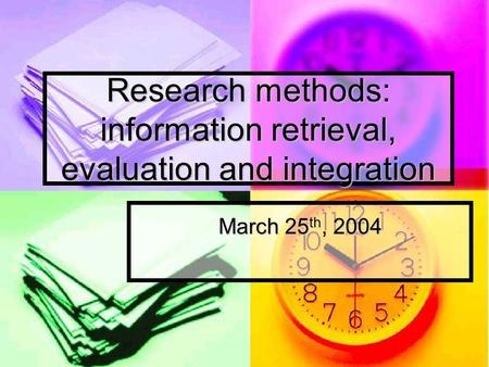Research methods: information retrieval, evaluation and integration March 25 th, 2004.