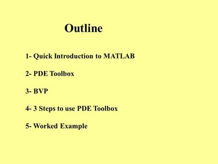 Outline 1- Quick Introduction to MATLAB 2- PDE Toolbox 3- BVP