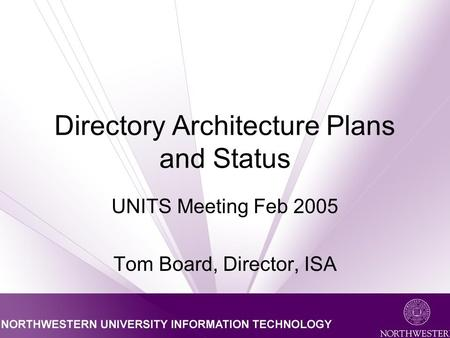 Directory Architecture Plans and Status UNITS Meeting Feb 2005 Tom Board, Director, ISA.