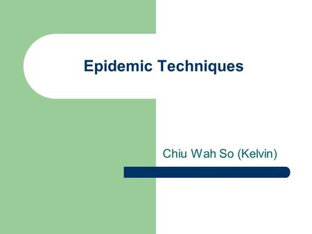 Epidemic Techniques Chiu Wah So (Kelvin). Database Replication Why do we replicate database? – Low latency – High availability To achieve strong (sequential)