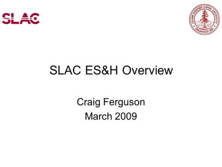 SLAC ES&H Overview Craig Ferguson March 2009. Operating Model ES&H Mission Critical Issues Challenges Path forward Topics October 2008.
