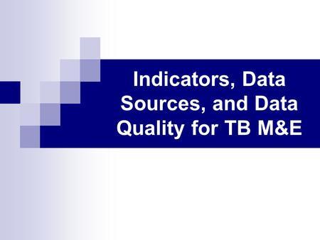 Indicators, Data Sources, and Data Quality for TB M&E.