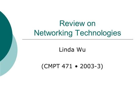Review on Networking Technologies Linda Wu (CMPT 471 2003-3)