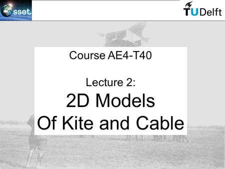 Course AE4-T40 Lecture 2: 2D Models Of Kite and Cable.