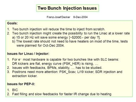 Two Bunch Injection Issues Franz-Josef Decker 6-Dec-2004 Goals: 1.Two bunch injection will reduce the time to inject from scratch. 2.Two bunch injection.