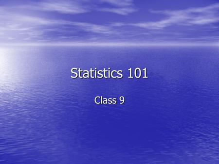 Statistics 101 Class 9. Overview Last class Last class Our FAVORATE 3 distributions Our FAVORATE 3 distributions The one sample Z-test The one sample.
