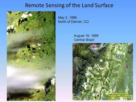 Remote Sensing of the Land Surface May 2, 1996 North of Denver, CO August 16, 1995 Central Brazil.