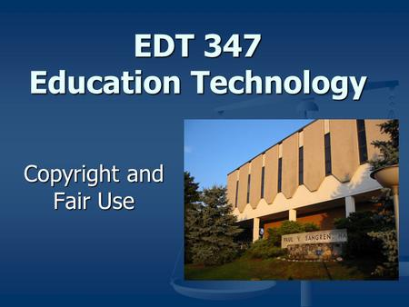 EDT 347 Education Technology Copyright and Fair Use.