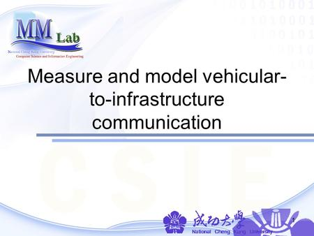 1 Measure and model vehicular- to-infrastructure communication.