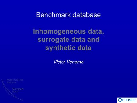 Benchmark database inhomogeneous data, surrogate data and synthetic data Victor Venema.