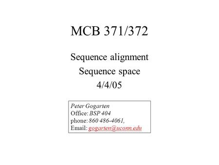 MCB 371/372 Sequence alignment Sequence space 4/4/05 Peter Gogarten Office: BSP 404 phone: 860 486-4061,