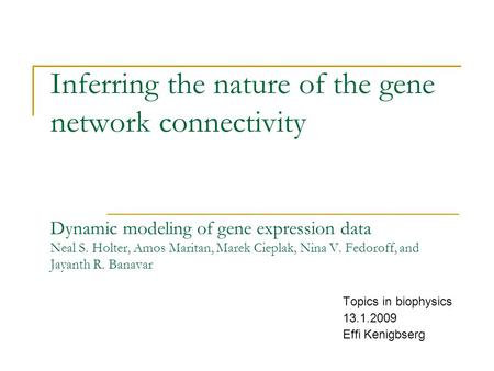 Inferring the nature of the gene network connectivity Dynamic modeling of gene expression data Neal S. Holter, Amos Maritan, Marek Cieplak, Nina V. Fedoroff,