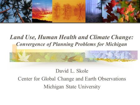 David L. Skole Center for Global Change and Earth Observations