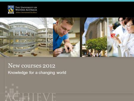 New courses 2012 Knowledge for a changing world. Wayne Betts Associate Director, Student Services (Admissions)