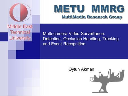 Multi-camera Video Surveillance: Detection, Occlusion Handling, Tracking and Event Recognition Oytun Akman.