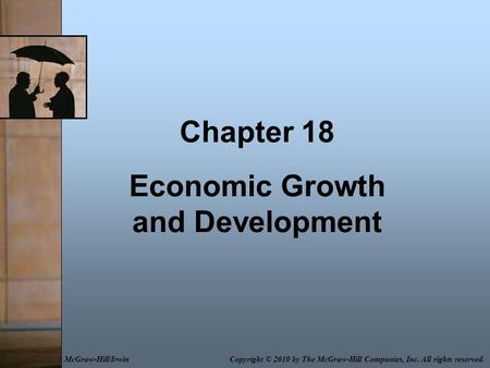 Chapter 18 Economic Growth and Development Copyright © 2010 by The McGraw-Hill Companies, Inc. All rights reserved.McGraw-Hill/Irwin.
