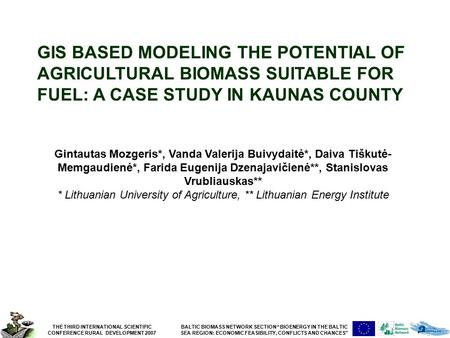 "THE THIRD INTERNATIONAL SCIENTIFIC CONFERENCE RURAL DEVELOPMENT 2007 BALTIC BIOMASS NETWORK SECTION ""BIOENERGY IN THE BALTIC SEA REGION: ECONOMIC FEASIBILITY,"