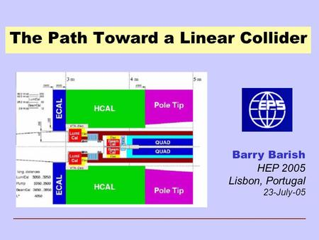 The Path Toward a Linear Collider Barry Barish HEP 2005 Lisbon, Portugal 23-July-05.