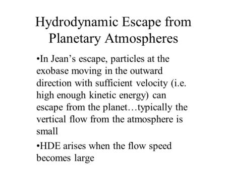 In Jean's escape, particles at the exobase moving in the outward direction with sufficient velocity (i.e. high enough kinetic energy) can escape from the.
