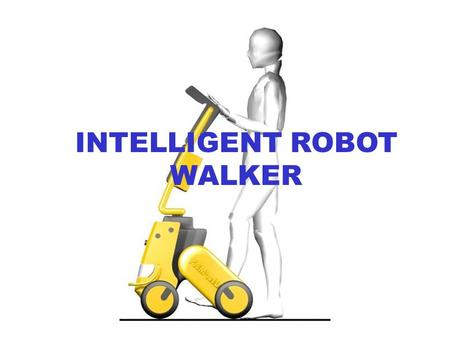 INTELLIGENT ROBOT WALKER. AVAILABLE DEVICES The PAM-AID Reactive device Basic obstacle avoidance Not supportive more an aid for the blind The SMARTCANE.
