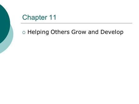 Chapter 11  Helping Others Grow and Develop. BECOMING A POSITIVE, NURTURING PERSON 1. Recognize that most people have growth needs. 2. Team up with a.